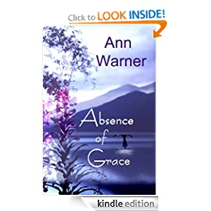 Free Kindle Book: Absence of Grace, by Ann Warner. Publisher: Silky Stone Press (July 25, 2012)