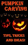 Pumpkin Carving... Tips, Tricks And Ideas!
