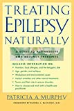 Treating Epilepsy Naturally : A Guide to Alternative and Adjunct Therapies