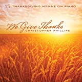 We Give Thanks: 15 Thanksgiving Hymns On Piano