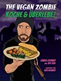 The Vegan Zombie: Koche & Überlebe!