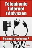echange, troc Laurence de Percin - Téléphonie Internet Télévision : Comment s'y retrouver ?