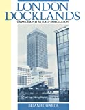 London Docklands: Urban Design in an Age of Deregulation (0750612983) by Edwards, Brian