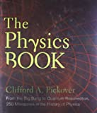 Clifford A. Pickover Physics Book, The: From the Big Bang to Quantum Resurrection, 250 Milestones in the History of Physics (Sterling Milestones)