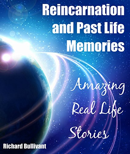 Reincarnation and Past Life Memories: Amazing Real Life Stories by Richard Bullivant