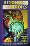 img - for Beyond Heroics: Living Our Myths book / textbook / text book