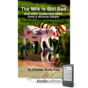 THE MILK IS STILL BAD - And Other Cautionary Tales From A Divorce Lawyer