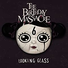 The Birthday Massacre - Looking Glass [Enhanced]