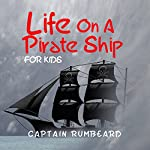 Life on a Pirate Ship - for Kids! | Captain Rumbeard