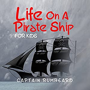 Life on a Pirate Ship - for Kids! Audiobook