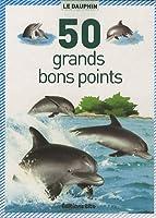 Le dauphin - 50 grands bons points