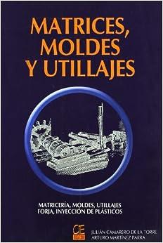 Matrices, Moldes y Utillajes: Arturo Martínez Peña; Julián Camarero