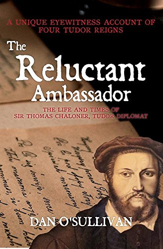 The Reluctant Ambassador: The Life and Times of Sir Thomas Chaloner, Tudor Diplomat