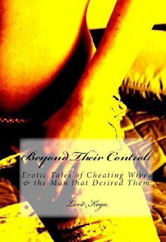 Beyond their Control: Erotic Tales of Cheating Wives & the Man that Desired Them