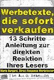 """Werbetexte, die sofort verkaufen: """"13-Schritte""""-Anleitung zur sofortigen Reaktion Ihres Lesers. (Werbetexte, die sofort verkaufen. 2)"""