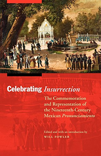 Celebrating Insurrection: The Commemoration and Representation of the Nineteenth-Century Mexican Pronunciamiento (The Me