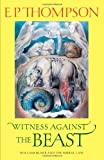 Witness against the Beast: William Blake and the Moral Law (0521469775) by Thompson, E. P.
