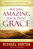 Putting Amazing Back into Grace: Embracing the Heart of the Gospel (0801014212) by Horton, Michael