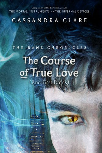 Cassandra Clare - The Course of True Love (and First Dates)