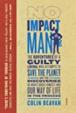 img - for No Impact Man: The Adventures of a Guilty Liberal Who Attempts to Save the Planet, and the Discoveries He Makes About Himself and Our Way of Life in the Process 1st (first) Edition by Beavan, Colin [2010] book / textbook / text book