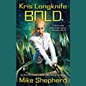 Bold: Kris Longknife, Book 14 Audiobook by Mike Shepherd Narrated by Dina Pearlman