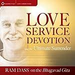 Love, Service, Devotion, and the Ultimate Surrender: Ram Dass on the Bhagavad Gita | Ram Dass