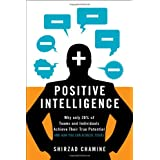 Positive Intelligence: Why Only 20% of Teams and Individuals Achieve Their True Potential AND HOW YOU CAN ACHIEVE YOURS ~ Shirzad Chamine
