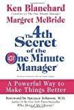 img - for by Blanchard, Ken, McBride, Margret The 4th Secret of the One Minute Manager: A Powerful Way to Make Things Better (2008) Hardcover book / textbook / text book