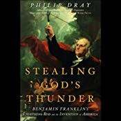 Stealing God's Thunder: Benjamin Franklin's Lightning Rod and the Invention of America | [Philip Dray]