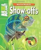 Weird and Wonderful: Show-Offs: Astonishing Animals. Bizarre Behavior (Animal Planet)