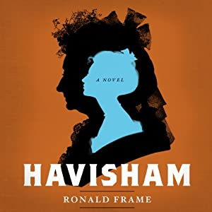 Havisham: A Novel | [Ronald Frame]