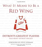 img - for What It Means to Be a Red Wing: Detroit's Greatest Players Talk about Detroit Hockey by Allen, Kevin, Regner, Art (2006) Hardcover book / textbook / text book
