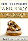 Beautiful Budget Weddings: How to Plan a Fairytale Wedding for Just $1000 or Less (Budget Weddings, Wedding Budget, Frugal Wedding, Planning a Wedding ... Wedding, Budget Bride, Wedding Planning)