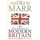 The Making of Modern Britain: From Queen Victoria to V.E. Day: 1by Andrew Marr