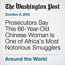 Prosecutors Say This 66-Year-Old Chinese Woman Is One of Africa's Most Notorious Smugglers (       UNABRIDGED) by Kevin Sieff Narrated by Sam Scholl