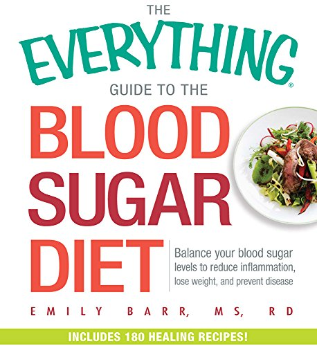 The Everything Guide To The Blood Sugar Diet: Balance Your Blood Sugar Levels to Reduce Inflammation, Lose Weight, and Prevent Disease PDF