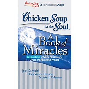 Chicken Soup for the Soul: A Book of Miracles - 35 True Stories of God's Messengers, Grace and Answered Prayers | [Jack Canfield, Mark Victor Hansen, LeAnn Thieman]