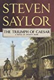 The Triumph of Caesar: A Novel of Ancient Rome (Roma Sub Rosa) (0312556993) by Saylor, Steven