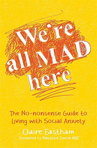 were-all-mad-here-the-no-nonsense-guide-to-living-with-social-anxiety