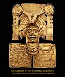 img - for Children of the Plumed Serpent: The Legacy of Quetzalcoatl in Ancient Mexico by Fields, Virginia, Pohl, John M. D., Lyall, Victoria I. (2012) [Hardcover] book / textbook / text book