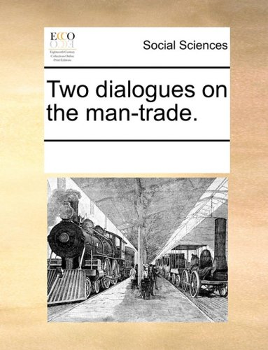 Two dialogues on the man-trade.
