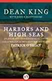 Harbors and High Seas: An Atlas and Geographical Guide to the Complete Aubrey-Maturin Novels of Patrick OBrian