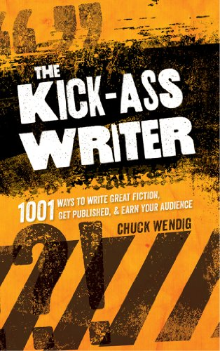 The Kick-Ass Writer: 1001 Ways to Write Great Fiction, Get