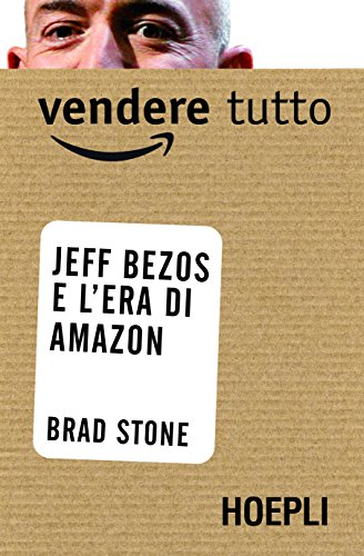 Vendere tutto Jeff Bezos e l'era di Amazon PDF
