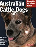 Australian Cattle Dogs (Barrons Complete Pet Owners Manuals)