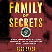 Family of Secrets: The Bush Dynasty, the Powerful Forces That Put It in the White House, and What Their Influence Means for America | [Russ Baker]