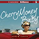 Cherry Money Baby (       UNABRIDGED) by John M. Cusick Narrated by Sarah Elmaleh