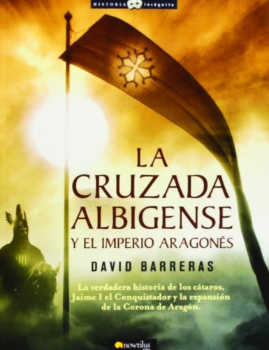 La cruzada Albigense y el Imperio Aragon s (Historia Incognita) (Spanish Edition)