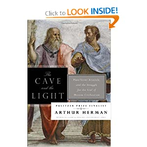 The Cave and the Light: Plato Versus Aristotle, and the Struggle for the Soul of Western Civilization by Arthur Herman