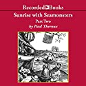 Sunrise With Seamonsters: Book 2 Audiobook by Paul Theroux Narrated by Norman Dietz